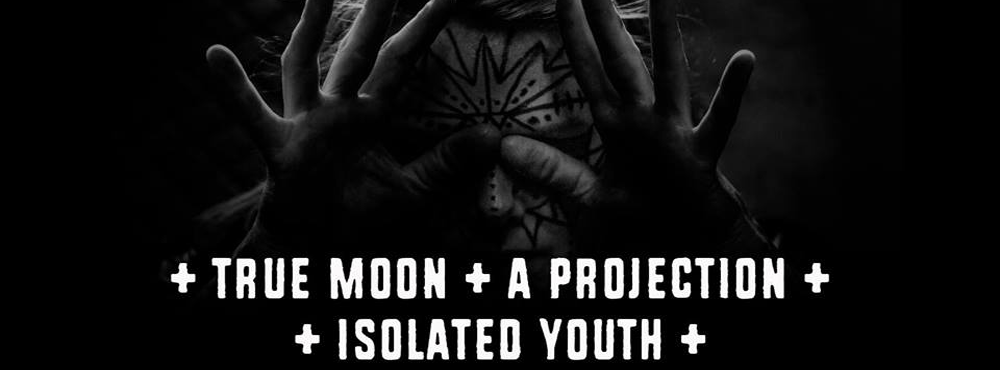 Garageland | True Moon | A Projection | Isolated Youth