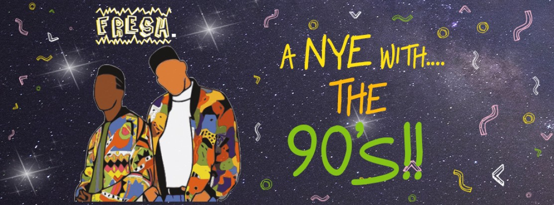 FRESH. A NYE with….The 90s!!